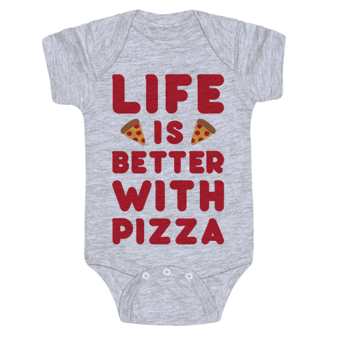 Life Is Better With Pizza Baby Onesy