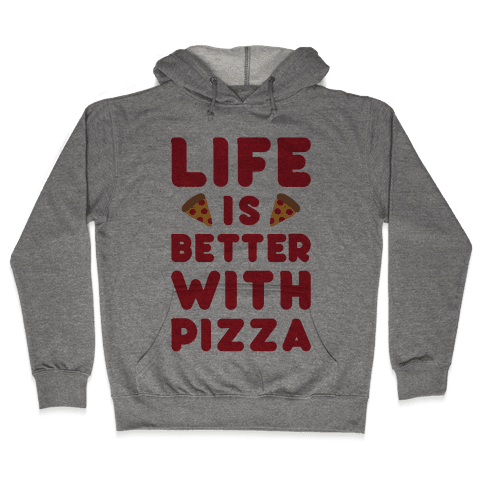 Life Is Better With Pizza Hooded Sweatshirt