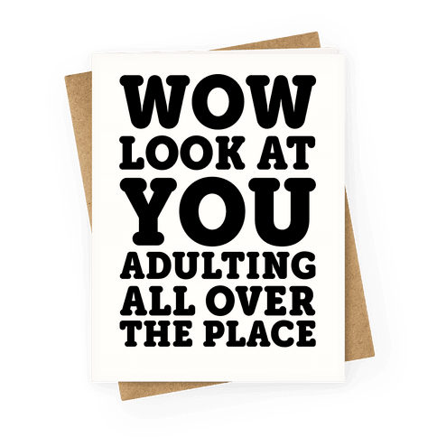 Wow Look At You Adulting All Over The Place Greeting Card