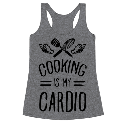 Cooking is My Cardio Racerback Tank Top