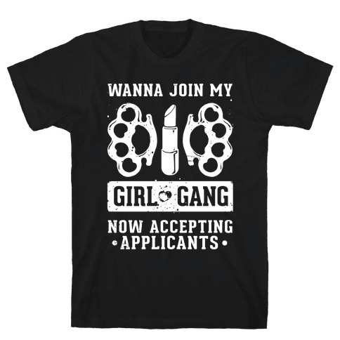Wanna Join My Girl Gang Mens T-Shirt