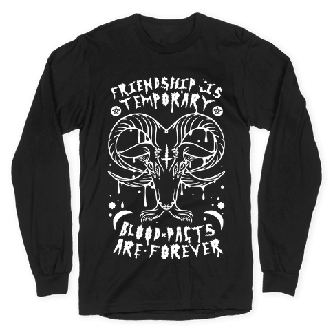 Friendship is Temporary Blood Pacts Are Forever Long Sleeve T-Shirt