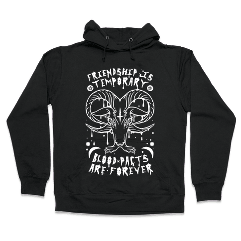 Friendship is Temporary Blood Pacts Are Forever Hooded Sweatshirt