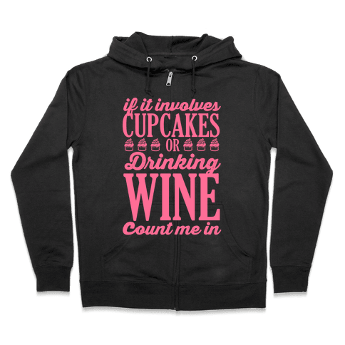 If It Involves Cupcakes and Drinking Wine, Count Me In Zip Hoodie