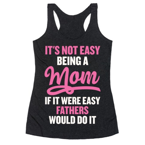 It's Not Easy Being A Mom Racerback Tank Top