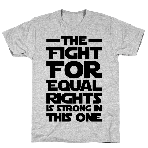 The Fight For Equal Rights Is Strong In This One Mens T-Shirt