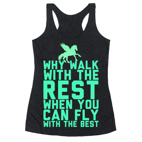 Why Walk With The Rest When You Can Fly With The Best Racerback Tank Top