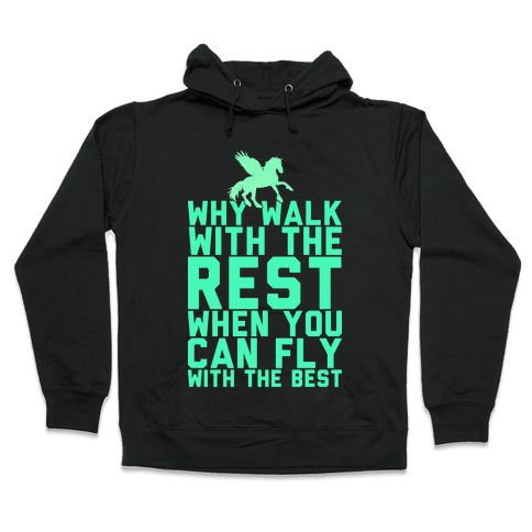Why Walk With The Rest When You Can Fly With The Best Hooded Sweatshirt