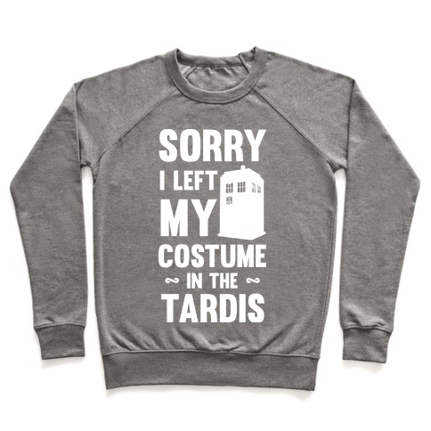 Sorry I Left My Costume In The Tardis Pullover