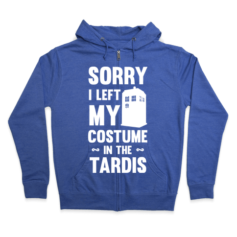 Sorry I Left My Costume In The Tardis Zip Hoodie