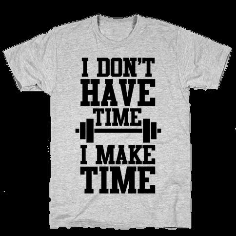 I Don't Have Time, I Make Time Mens T-Shirt