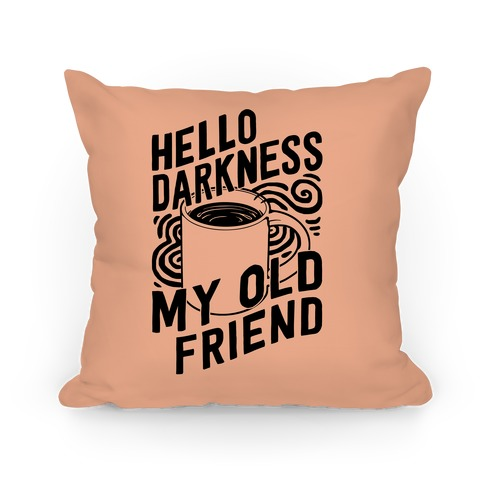 Hello Darkness My Old Friend Coffee Pillow