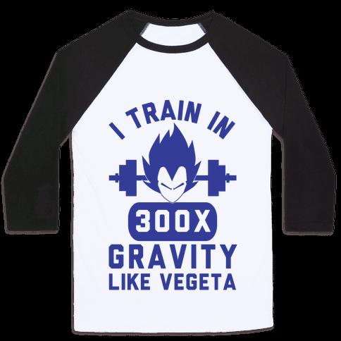 I Train In 300x Gravity Like Vegeta Baseball Tee
