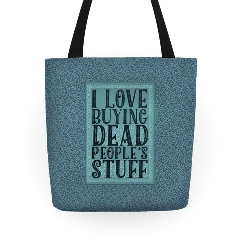 I Love Buying Dead People's Stuff Tote