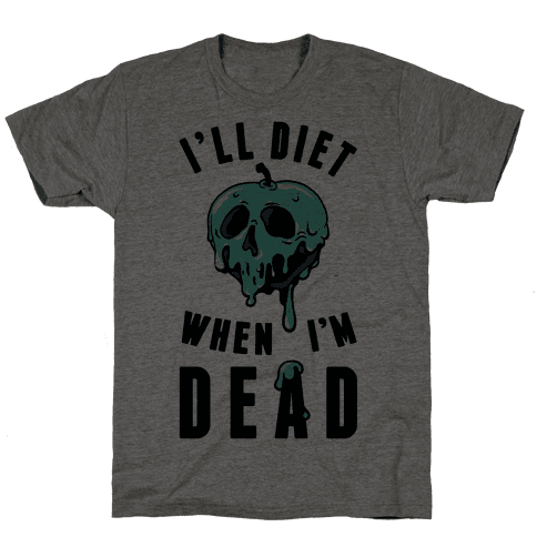 I'll Diet When I'm Dead Mens T-Shirt