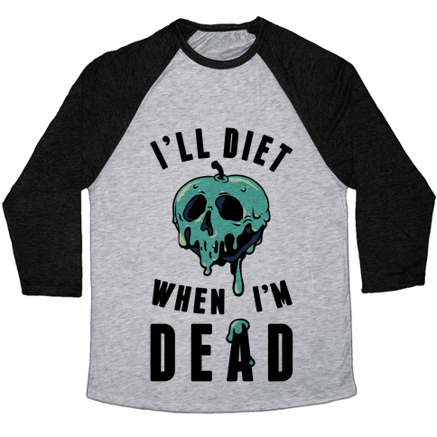 I'll Diet When I'm Dead Baseball Tee
