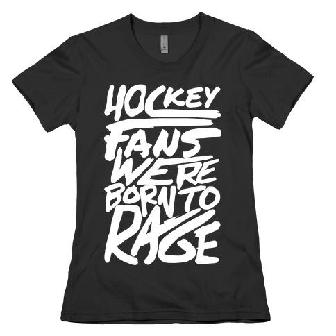 Hockey Fans Were Born To Rage Womens T-Shirt
