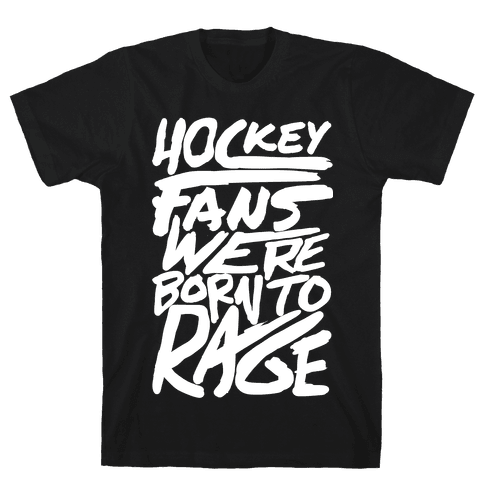 Hockey Fans Were Born To Rage Mens T-Shirt
