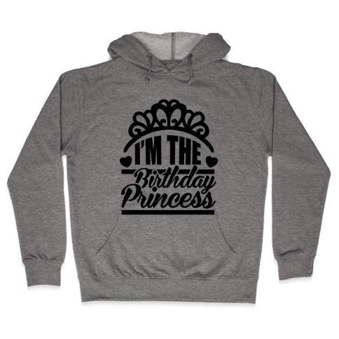 I'm The Birthday Princess Hooded Sweatshirt
