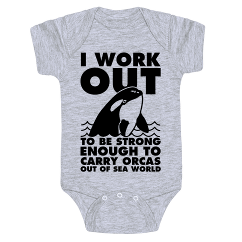 I Work Out to be Strong Enough to Carry Orcas Out of Sea World Baby Onesy