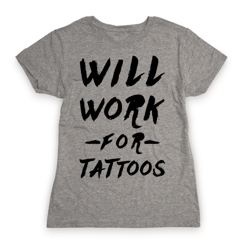 Will Work for Tattoos Womens T-Shirt