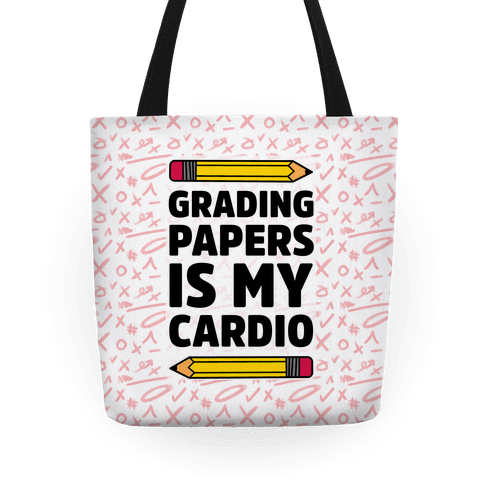 Grading Papers Is My Cardio Tote