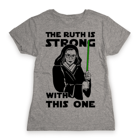 The Ruth is Strong with This One Womens T-Shirt