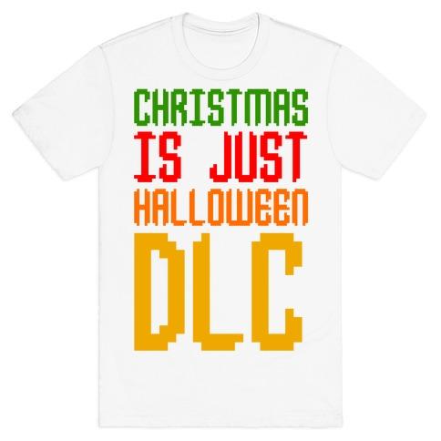 Christmas Is Just Halloween DLC T-Shirt