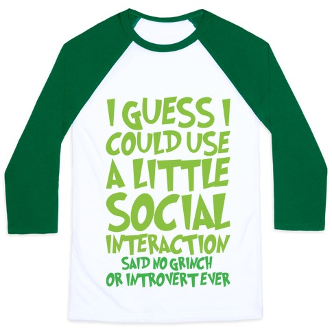 I Guess I Could Use A Little Social Interaction Grinch Quote Parody Baseball Tee