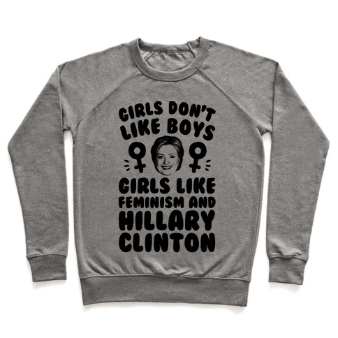 Girls Don't Like Boys Girls Like Feminism And Hillary Clinton Pullover