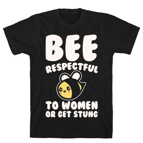 Bee Respectful To Women Or Get Stung White Print T-Shirt