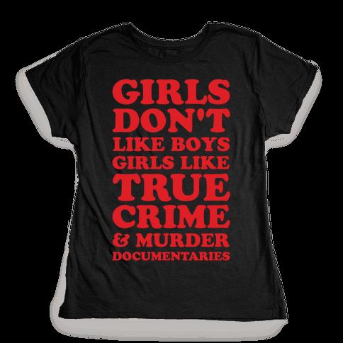 Girls Like True Crime Womens T-Shirt