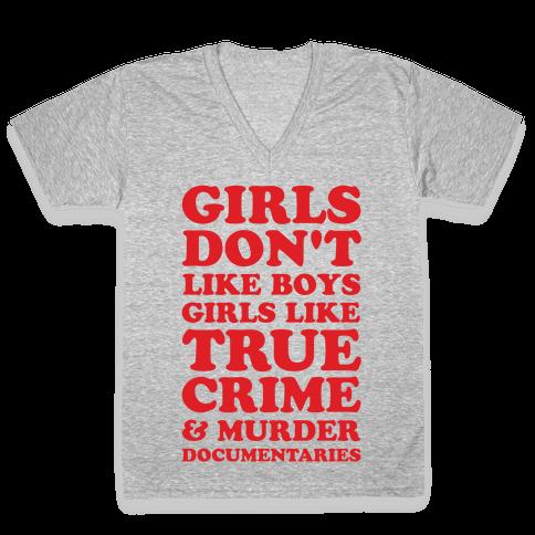 Girls Like True Crime V-Neck Tee Shirt