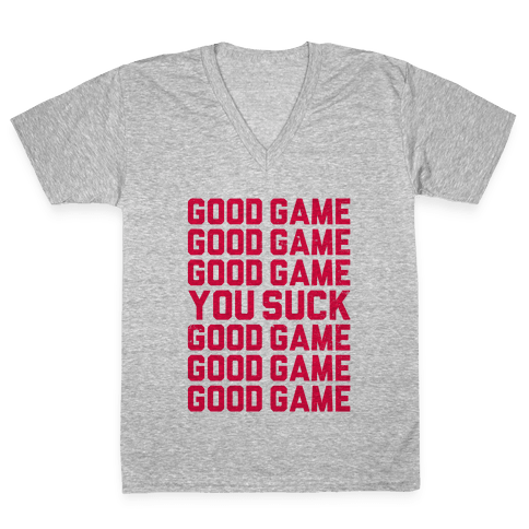Good Game, You Suck  V-Neck Tee Shirt