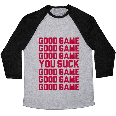 Good Game, You Suck  Baseball Tee