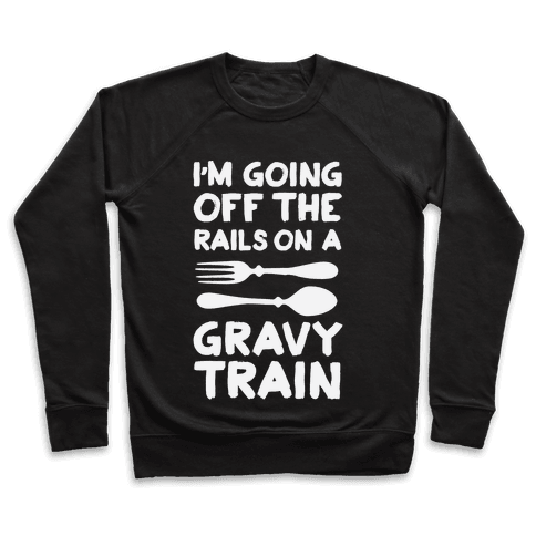 I'm Going Off The Rails On A Gravy Train Pullover