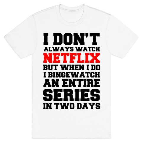 I Don't Always Watch Netflix T-Shirt