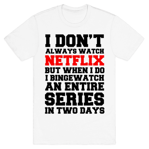 I Don't Always Watch Netflix Mens T-Shirt