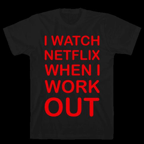 I Watch Netflix When I Work Out Mens T-Shirt