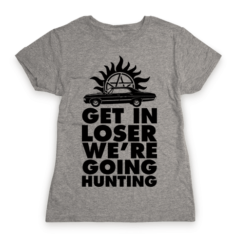 Get in Loser We're Going Hunting Womens T-Shirt