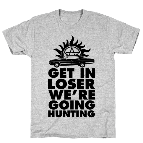 Get in Loser We're Going Hunting Mens T-Shirt