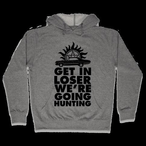 Get in Loser We're Going Hunting Hooded Sweatshirt