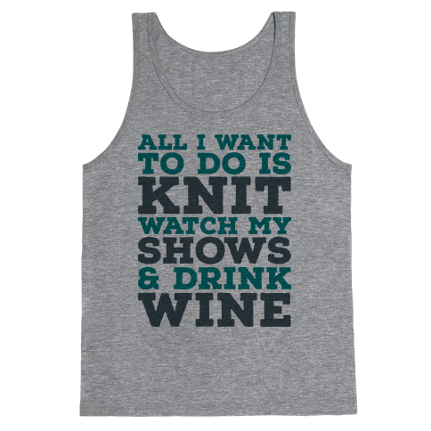 All I Want to Do is Knit, Watch My Shows, and Drink Wine Tank Top