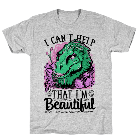 I Can't Help That I'm Beautiful (T-rex) Mens T-Shirt