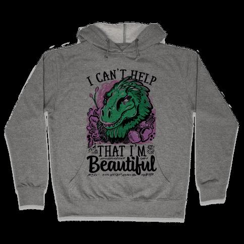 I Can't Help That I'm Beautiful (T-rex) Hooded Sweatshirt