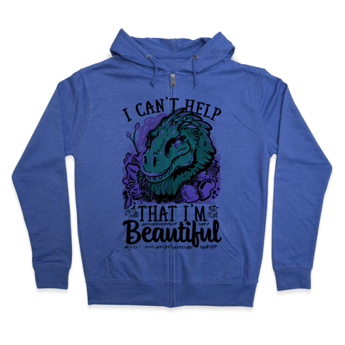 I Can't Help That I'm Beautiful (T-rex) Zip Hoodie