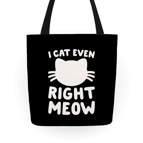 I Cat Even Right Meow Tote