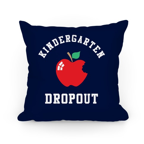 Kindergarten Dropout Pillow