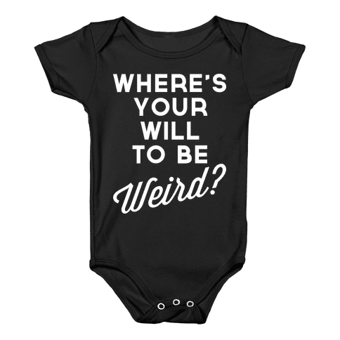 Will to be Weird Baby Onesy