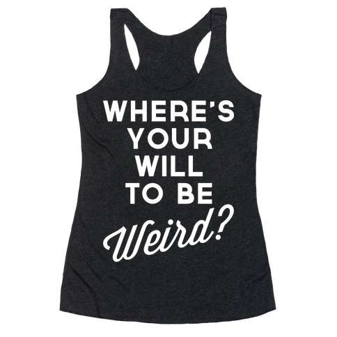 Will to be Weird Racerback Tank Top